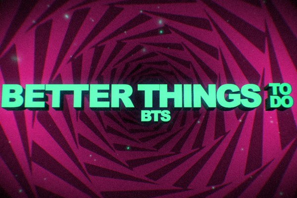 Better Things To Do BTS -