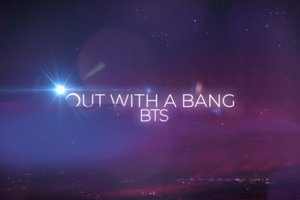 Out With A Bang BTS -