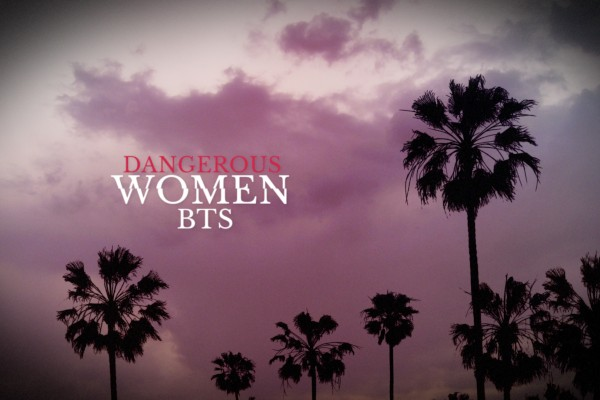 Dangerous Women BTS -