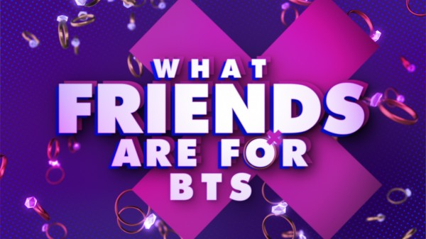 What Friends Are For BTS -