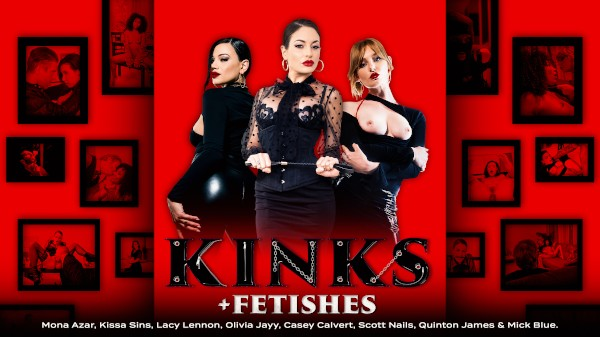 Kinks + Fetishes - Mick Blue, Casey Calvert, Scott Nails, Quinton James, Kissa Sins, Lacy Lennon, Mona Azar, Olivia Jayy