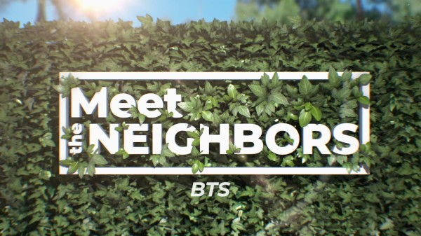 Meet The Neighbors BTS -