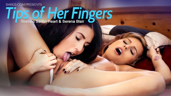 Tips of Her Fingers - Sasha Heart, Serena Blair - Babes