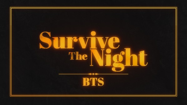 Survive The Night BTS -