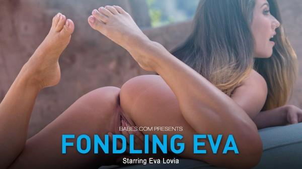 Fondling Eva - Eva Lovia - Babes